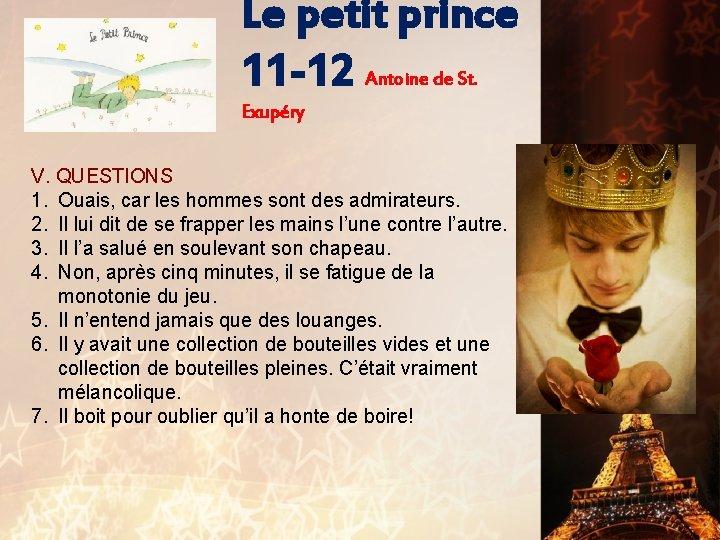 Le petit prince 11 -12 Antoine de St. Exupéry V. QUESTIONS 1. Ouais, car