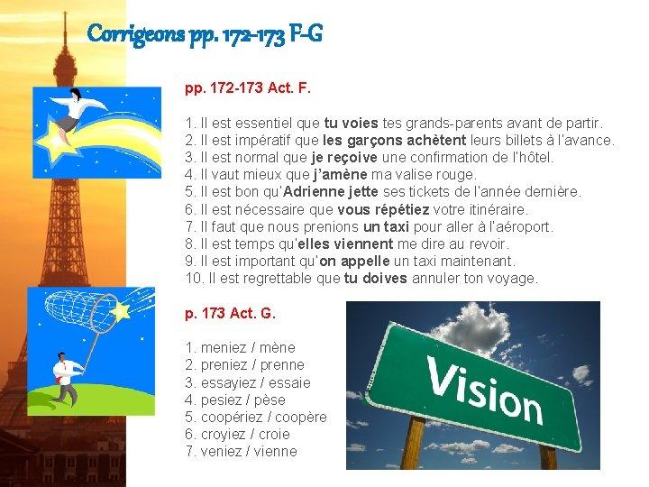Corrigeons pp. 172 -173 F-G pp. 172 -173 Act. F. 1. Il est essentiel