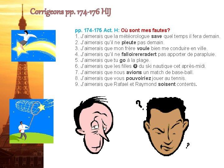 Corrigeons pp. 174 -176 HIJ pp. 174 -175 Act. H: Où sont mes fautes?