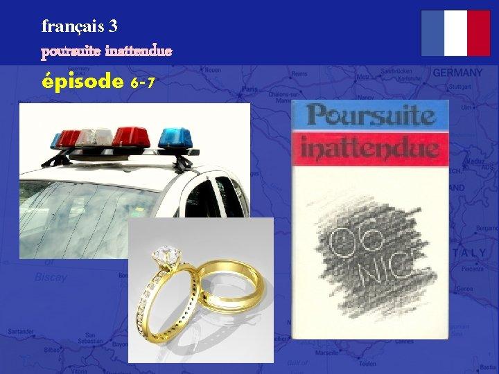 français 3 poursuite inattendue épisode 6 -7