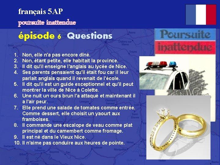 français 5 AP poursuite inattendue épisode 6 Questions 1. 2. 3. 4. Non, elle