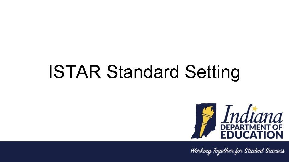 ISTAR Standard Setting