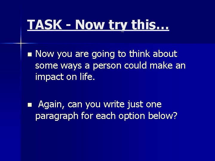 TASK - Now try this… n Now you are going to think about some