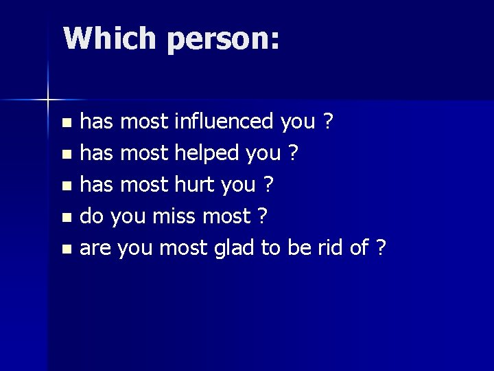 Which person: has most influenced you ? n has most helped you ? n