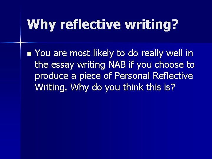 Why reflective writing? n You are most likely to do really well in the