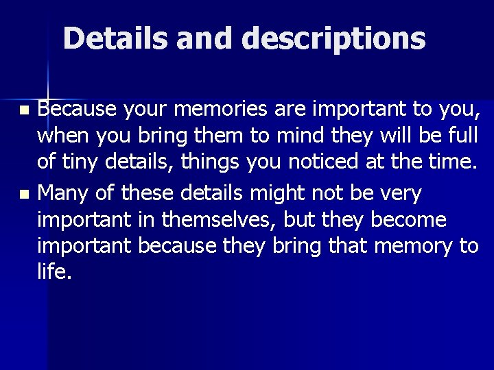 Details and descriptions Because your memories are important to you, when you bring them