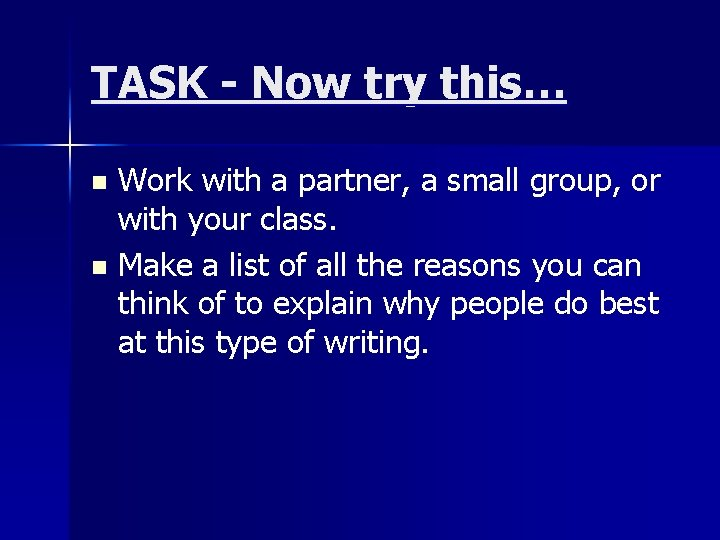 TASK - Now try this… Work with a partner, a small group, or with