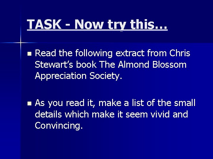 TASK - Now try this… n Read the following extract from Chris Stewart's book