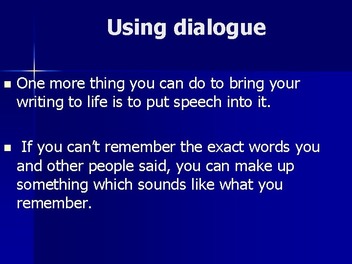 Using dialogue n One more thing you can do to bring your writing to