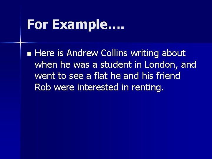 For Example…. n Here is Andrew Collins writing about when he was a student