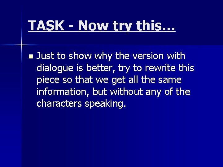 TASK - Now try this… n Just to show why the version with dialogue