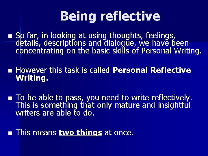Being reflective n So far, in looking at using thoughts, feelings, details, descriptions and