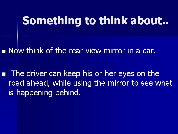 Something to think about. . n Now think of the rear view mirror in