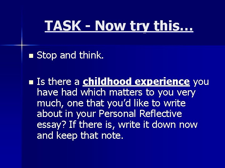 TASK - Now try this… n Stop and think. n Is there a childhood