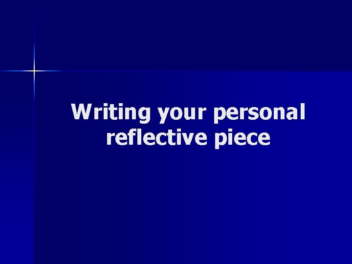 Writing your personal reflective piece