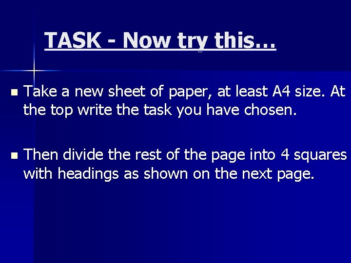 TASK - Now try this… n Take a new sheet of paper, at least