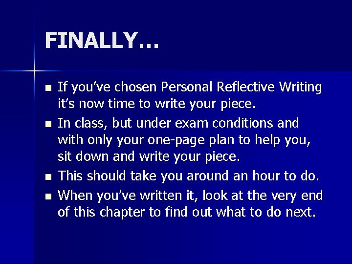 FINALLY… n n If you've chosen Personal Reflective Writing it's now time to write