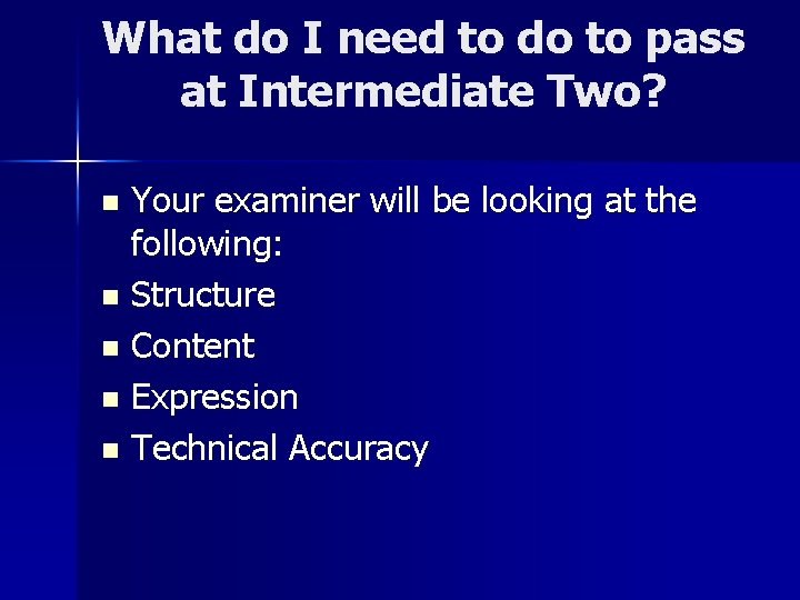 What do I need to do to pass at Intermediate Two? Your examiner will