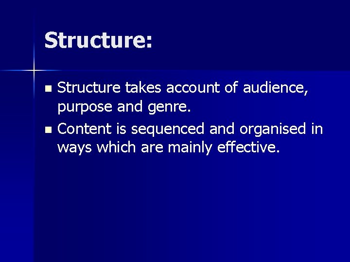 Structure: Structure takes account of audience, purpose and genre. n Content is sequenced and