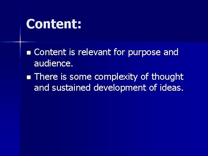 Content: Content is relevant for purpose and audience. n There is some complexity of