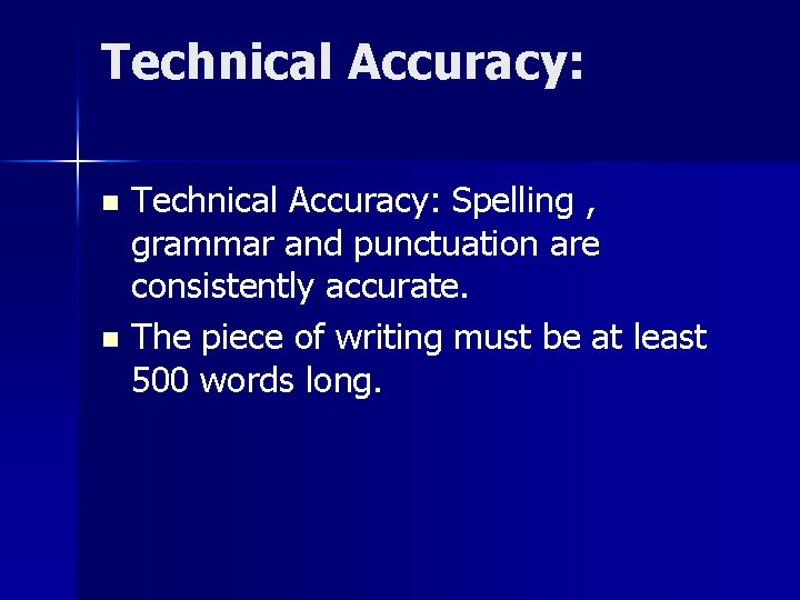 Technical Accuracy: Spelling , grammar and punctuation are consistently accurate. n The piece of