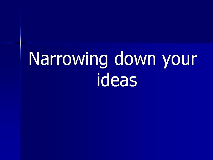 Narrowing down your ideas