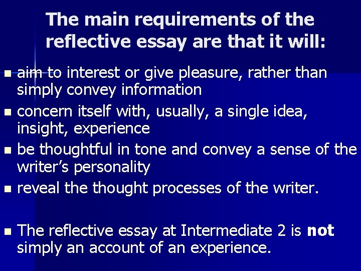 The main requirements of the reflective essay are that it will: aim to interest