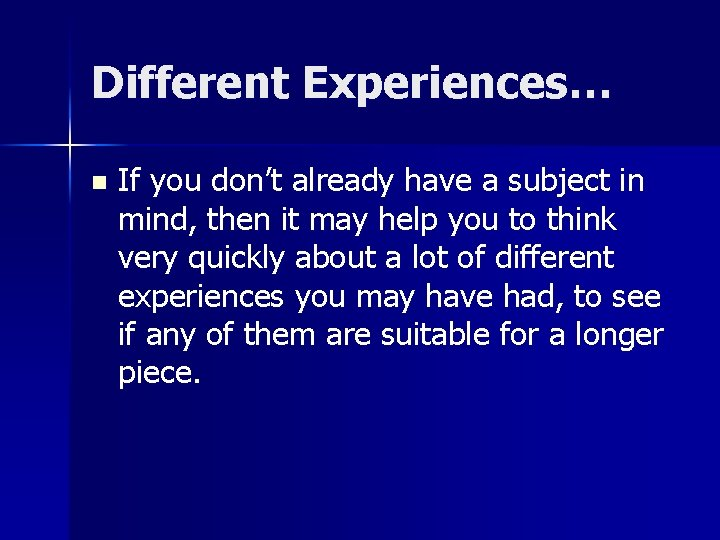 Different Experiences… n If you don't already have a subject in mind, then it