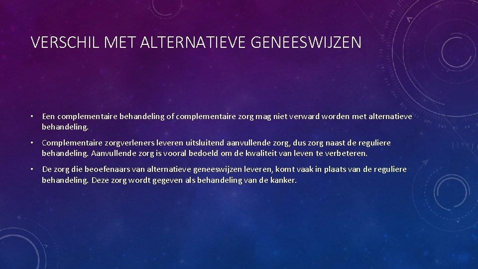 VERSCHIL MET ALTERNATIEVE GENEESWIJZEN • Een complementaire behandeling of complementaire zorg mag niet verward