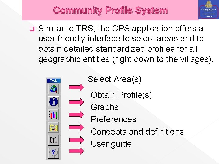 Community Profile System q Similar to TRS, the CPS application offers a user-friendly interface