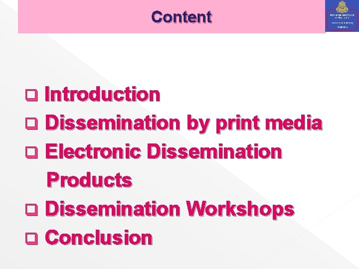Content Introduction q Dissemination by print media q Electronic Dissemination Products q Dissemination Workshops