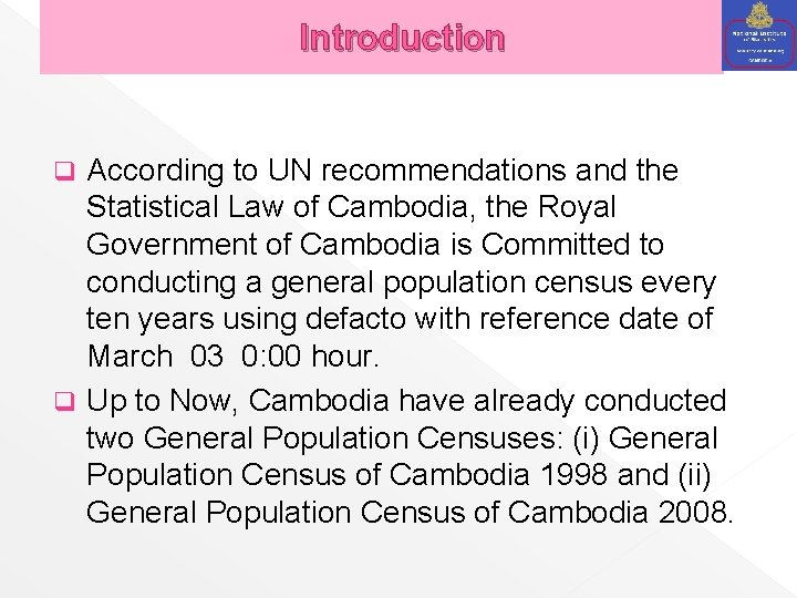 Introduction According to UN recommendations and the Statistical Law of Cambodia, the Royal Government