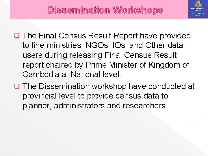 Dissemination Workshops The Final Census Result Report have provided to line-ministries, NGOs, IOs, and