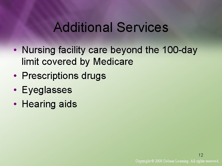 Additional Services • Nursing facility care beyond the 100 -day limit covered by Medicare