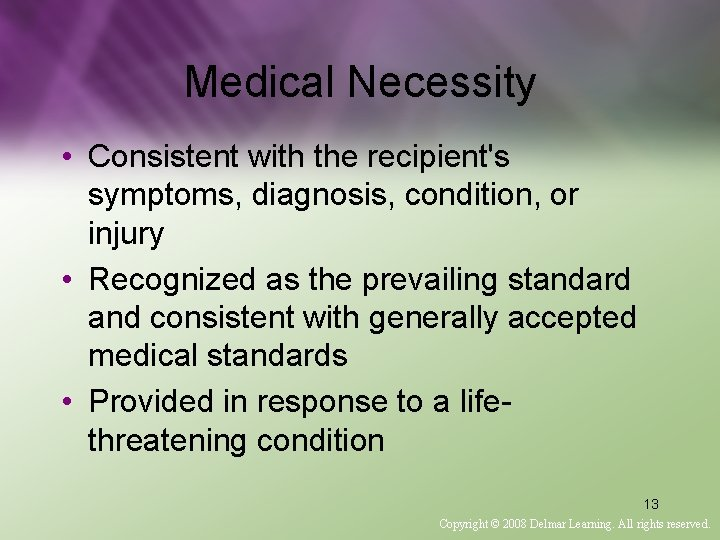 Medical Necessity • Consistent with the recipient's symptoms, diagnosis, condition, or injury • Recognized