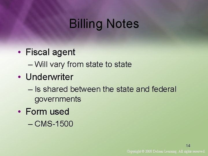 Billing Notes • Fiscal agent – Will vary from state to state • Underwriter