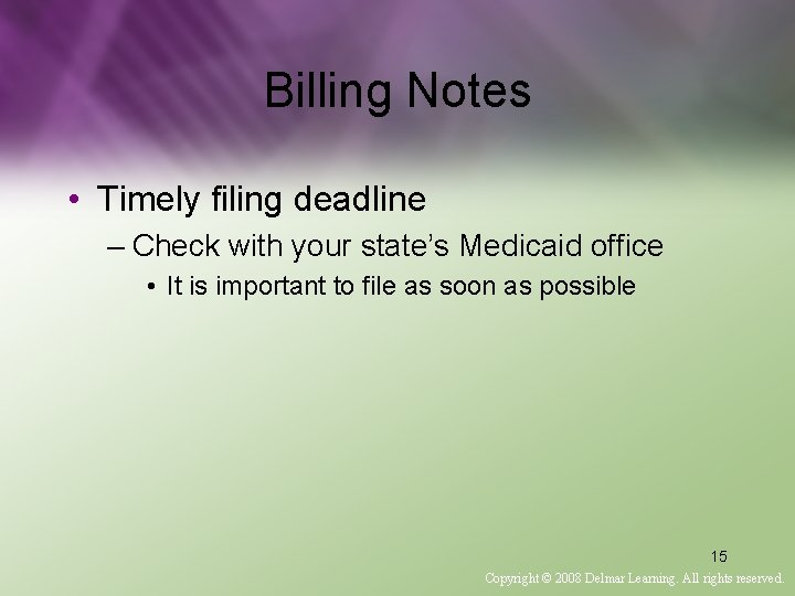 Billing Notes • Timely filing deadline – Check with your state's Medicaid office •
