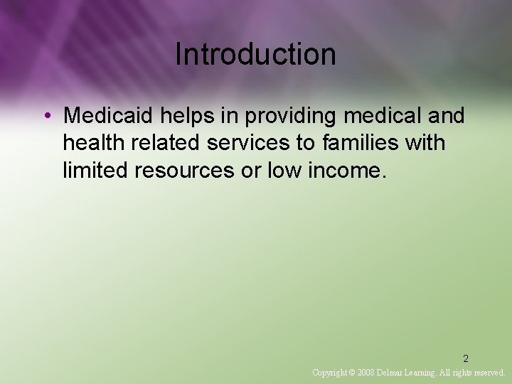 Introduction • Medicaid helps in providing medical and health related services to families with