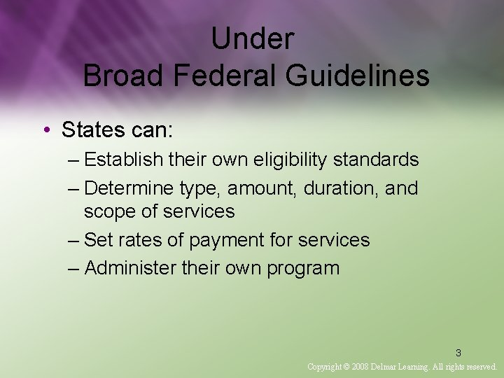 Under Broad Federal Guidelines • States can: – Establish their own eligibility standards –