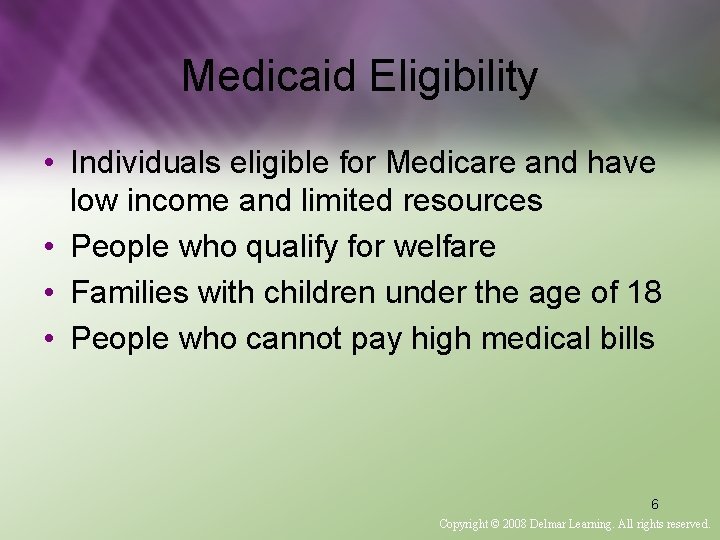 Medicaid Eligibility • Individuals eligible for Medicare and have low income and limited resources