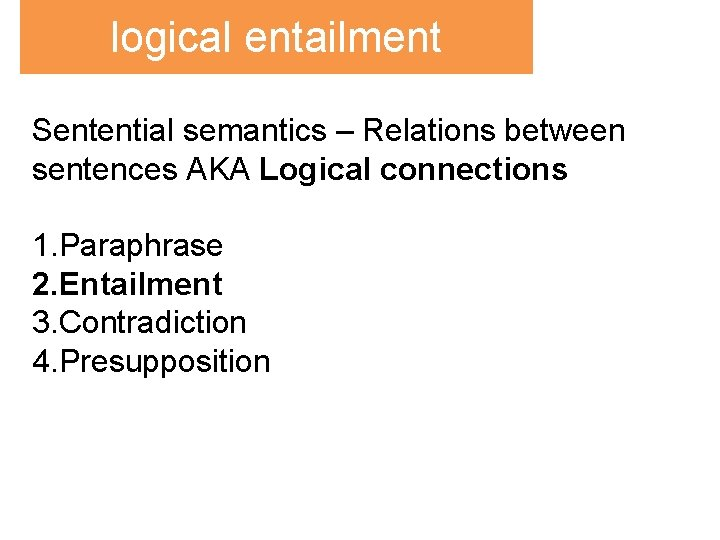 logical entailment Sentential semantics – Relations between sentences AKA Logical connections 1. Paraphrase 2.