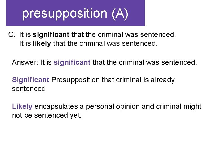 presupposition (A) C. It is significant that the criminal was sentenced. It is likely