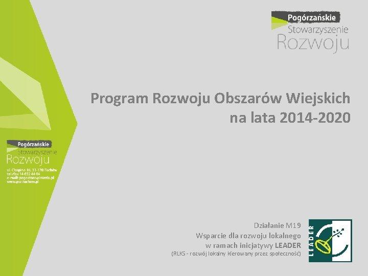 Program Rozwoju Obszarów Wiejskich na lata 2014 -2020 Działanie M 19 Wsparcie dla rozwoju