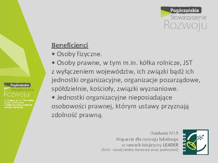 Beneficjenci • Osoby fizyczne. • Osoby prawne, w tym m. in. kółka rolnicze, JST