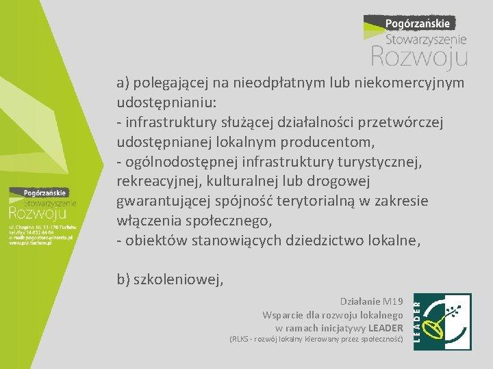 a) polegającej na nieodpłatnym lub niekomercyjnym udostępnianiu: - infrastruktury służącej działalności przetwórczej udostępnianej lokalnym