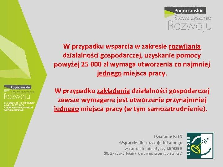 W przypadku wsparcia w zakresie rozwijania działalności gospodarczej, uzyskanie pomocy powyżej 25 000 zł