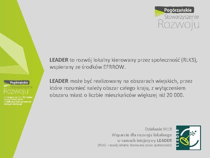 LEADER to rozwój lokalny kierowany przez społeczność (RLKS), wspierany ze środków EFRROW. LEADER może