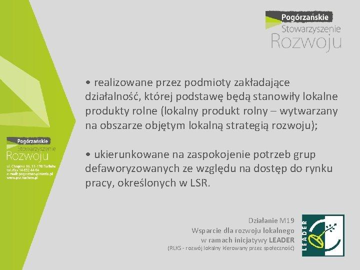 • realizowane przez podmioty zakładające działalność, której podstawę będą stanowiły lokalne produkty rolne
