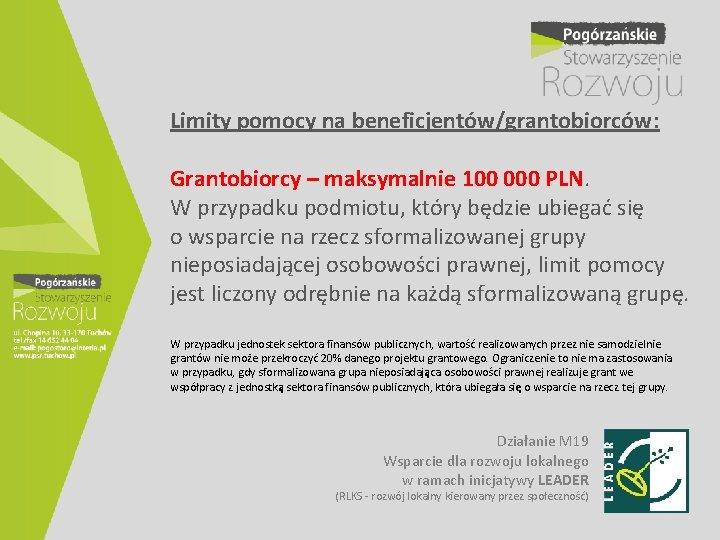 Limity pomocy na beneficjentów/grantobiorców: Grantobiorcy – maksymalnie 100 000 PLN. W przypadku podmiotu, który