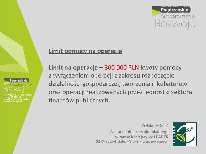 Limit pomocy na operacje Limit na operacje – 300 000 PLN kwoty pomocy z